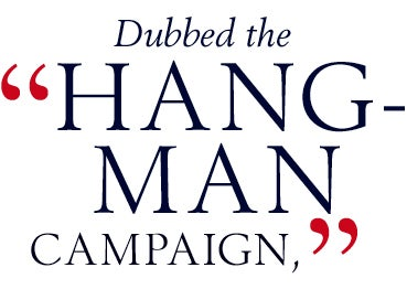 Dubbed the hang-man campaign